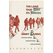 The Land That Lost Its Heroes: The Falklands the Post-War and Alfonsin by Jimmy Burns (1990-01-01)