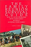 The Family Reunion Survival Guide: How to Avoid Problems With Your Family Without Avoiding Your Family