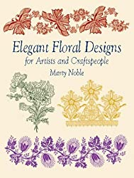Elegant Floral Designs for Artists and Craftspeople (Dover Pictorial Archives) by Marty Noble (2002-01-28)