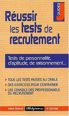 Réussir les tests de recrutement : Tests de personnalité, d'aptitude, de raisonnement.