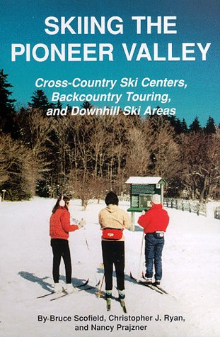 Skiing the Pioneer Valley: Cross Country Ski Centers Backcountry Touring and Downhill Ski Areas por Bruce C. Scofield