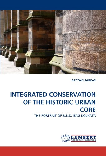 INTEGRATED CONSERVATION OF THE HISTORIC URBAN CORE: THE PORTRAIT OF B.B.D. BAG KOLKATA -