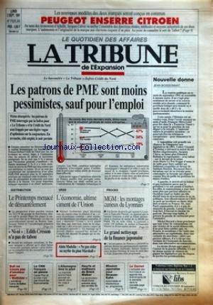 TRIBUNE (LA) [No 1752] du 02/09/1991 - LES NOUVEAUX MODELES DES DEUX MARQUES SERONT CONCUS EN COMMUN - PEUGEOT ENSERRE CITROEN - LE BAROMETRE LA TRIBUNE-SOFRES-CREDIT DU NORD - LES PATRONS DE PME SONT MOINS PESSIMISTES, SAUF POUR L'EMPLOI - MOINS DESESPERES - LES PATRONS DE PME INTERROGES PAR LA SOFRES POUR LA TRIBUNE ET LE CREDIT DU NORD SONT FRAPPES PAR UNE LEGERE VAGUE D'OPTIMISME SUR LA CONJONCTURE - EN REVANCHE, COTE EMPLOI, LE NOIR PERSISTE - AU COURS DES TROIS DERNIERS MOIS, DIRI par Collectif