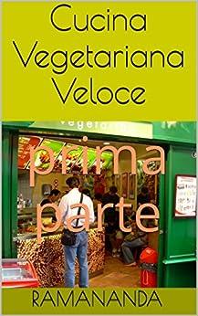 Cucina Vegetariana Veloce: prima parte di [RamAnanda, CoscienzaSpirituale.tk, AssociazioneCulturale]