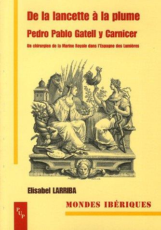 De la lancette à la plume : Pedro Pablo Gatell y Carnicer : Un chirurgien de la Marine Royale dans l'Espagne des Lumières (1745-1792)