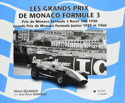 Les Grands Prix de Monaco Formule 3 : Prix de Monaco Formule 3 Racer 500 1950 Grands Prix de Monaco Formule Junior 1959 et 1960, édition bilingue français-anglais