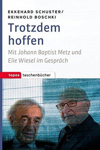 Trotzdem hoffen: Mit Johann Baptist Metz und Elie Wiesel im Gespräch (Topos Taschenbücher)