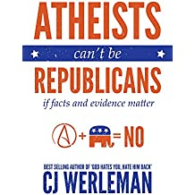 Atheists Can't Be Republicans: if facts and evidence matter