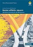 Kosten effektiv steuern: Operatives Controlling für das Management (Reihe Management Tools)