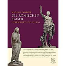 Die römischen Kaiser - Herrschaft und Alltag