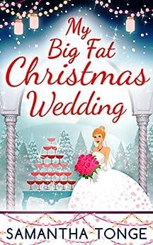 My Big Fat Christmas Wedding: A Funny And Heartwarming Christmas Romance by [Tonge, Samantha]