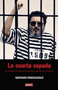 La cuarta espada: La historia de Abimael Guzmán y Sendero Luminoso par Santiago Roncagliolo