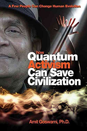 [How Quantum Activism Can Save Civilization: A Few People Can Change Human Evolution] (By: Amit Goswami) [published: February, 2011]