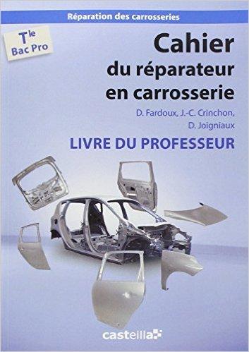 Cahier du réparateur en carrosserie Tle Bac Pro : Livre du professeur de David Joigniaux ,Dany Fardoux,Jean-Charles Crinchon ( 27 juin 2014 )