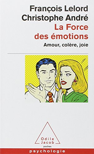 La Force des émotions : Amour, colère, joie par François Lelord