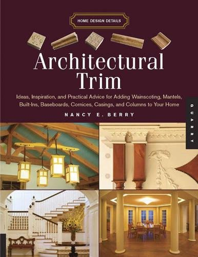 Architectural Trim: Ideas, Inspiration and Practical Advice for Adding Wainscoting, Mantels, Built-Ins, Baseboards, Cornices, Castings and Columns to ... Cornices, Casings, and Columns to Your (Ideen Mantel)