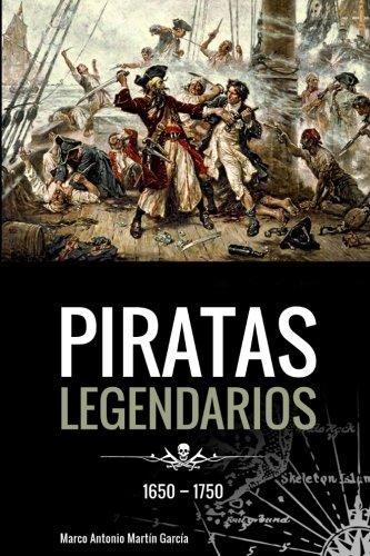 Piratas Legendarios, 1650-1750 por Marco Antonio Martín García