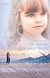 Un secret aux yeux bleus (Harlequin Prélud') (Prelud' t. 163)