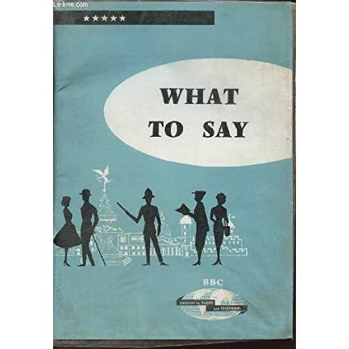 WHAT TO SAY - MISCELLANEOUS DIALOGUES - COURS DE CONVERSATION PRATIQUE POUR L'ETUDE PAR LA RADIO ET LE DISQUE