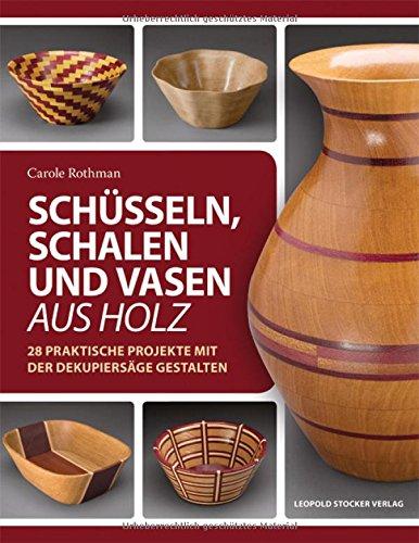 Preisvergleich Produktbild Schüsseln, Schalen und Vasen aus Holz: 28 praktische Projekte mit der Dekupiersäge gestalten