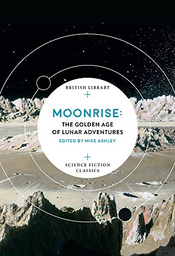 Moonrise: The Golden Age of Lunar Adventures (British Library Science Fiction Classics)