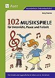 102 Musikspiele für Unterricht, Pause und Freizeit: Für Kinder und Jugendliche im Alter von 4-16 Jahren (Alle Klassenstufen) - Jerry Storms