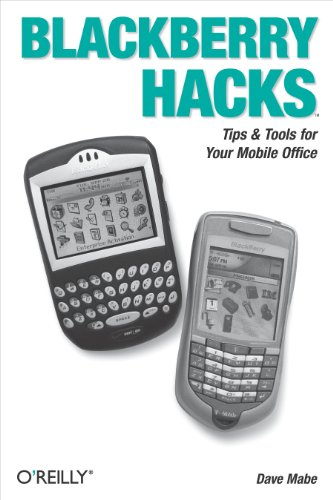 BlackBerry Hacks: Tips & Tools for Your Mobile Office (English Edition) Mobile Office Für Blackberry