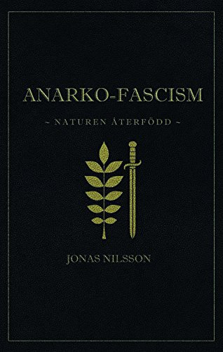 Anarko-fascism: Naturen återfödd (Swedish Edition) por Jonas Nilsson