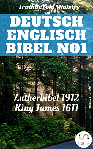 Deutsch Englisch Bibel No1: Lutherbibel 1912 - King James 1611 (Parallel Bible Halseth)