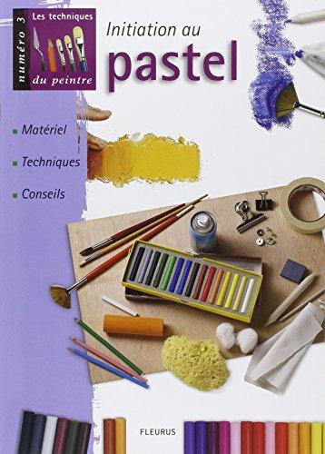 Initiation au pastel : Matériel, techniques, conseils par Collectif