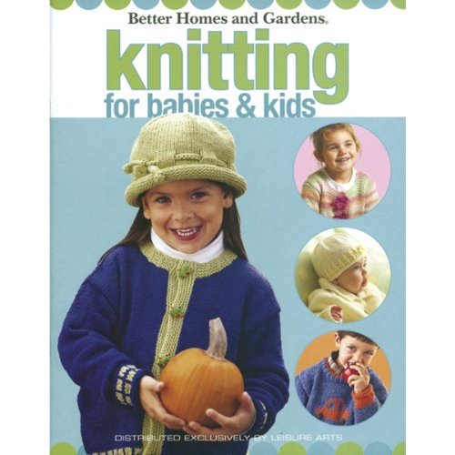 Leisure Arts Better Homes & Gardens Knitting For Babies & Kids By Leisure Arts