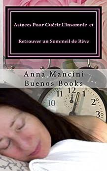 Astuces Pour Guerir L'insomnie et Retrouver Un Sommeil de Reve par [Mancini, Anna]