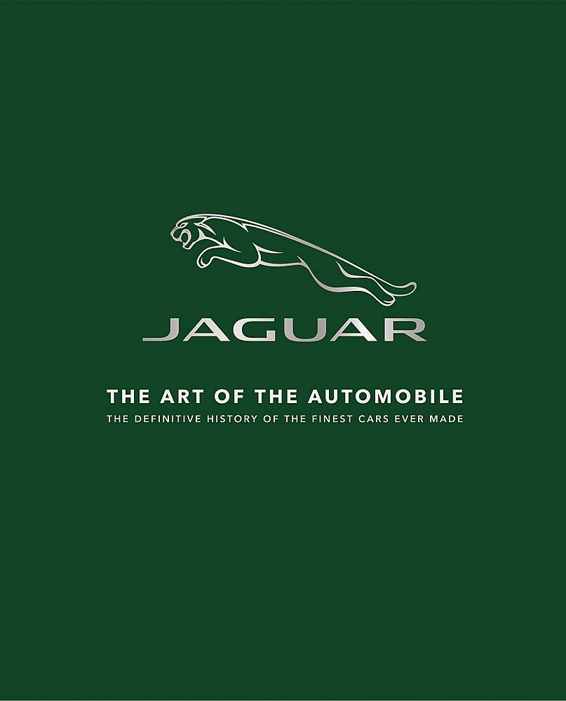 Jaguar: The Art of the Automobile, The Definitive History of the Finest Cars Ever Made