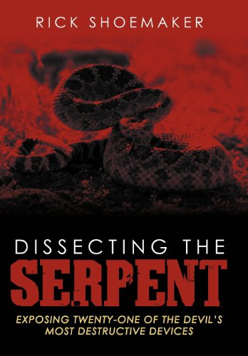 Dissecting the Serpent: Exposing Twenty-One of the Devil's Most Destructive Devices