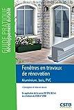 Fenêtres en travaux de rénovation Aluminium, bois, PVC: Conception et mise en oeuvre. En application de la norme NF DTU 36.5 et du e-cahiers du CSTB n°3709.