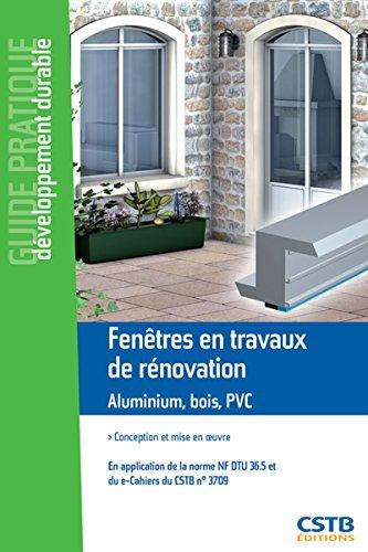 Fenêtres en travaux neufs Aluminium, bois, PVC: Conception et mise en oeuvre. En application de la norme NF DTU 36.5 et du e-cahiers du CSTB n°3709.