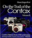 On the Trail of the Contax, Volume II: Contax History from 1945 until today, including Contaflex, Contarex, Icarex, and Kiev.