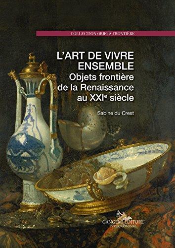 L'Art de Vivre Ensemble. Objets Frontière de la Renaissance au Xxie Siecle