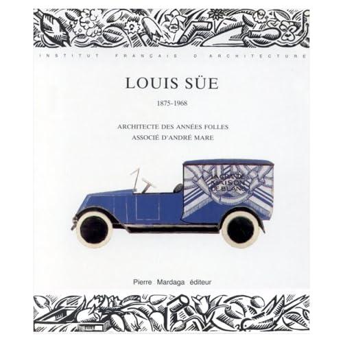 Louis Süe, 1875-1968 : Architecte des années folles, associé d'André Mare, Institut français d'architecture, Paris, octobre 1986-janvier 1987