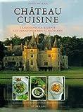 Chateau Cuisine. Traditionelle Rezepte aus französischen Schlössern