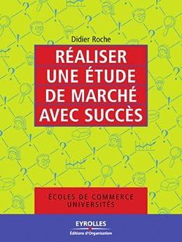Réaliser une étude de marché avec succès par [Roche, Didier]