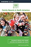 100 Best Family Resorts in North America, 9th: 100 Quality Resorts with Leisure Activities for Children and Adults (100 Best Series) by Janet Tice (2008-01-01)