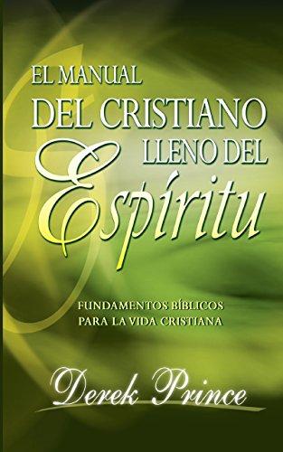 EL manual del Cristiano lleno del Espíritu: Fundamentos bíblicos para la vida cristiana (Spanish Edition)