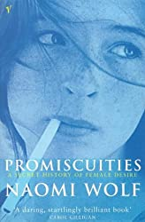 Promiscuities: An Opinionated History of Female Desire: A Secret History of Female Desire