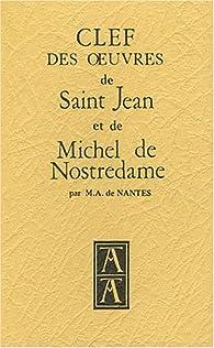 Clef des oeuvres de Saint Jean et de Michel de Nostredame par M-A de Nantes