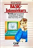 BASIC-Intensivkurs: Dateiverwaltung - Neue BASIC-Strukturen - Grafik - Drucker - Floppy - Disk-Operating-System (CHIP-Wissen)