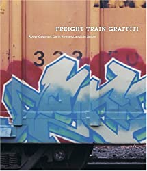 [ FREIGHT TRAIN GRAFFITI ] Freight Train Graffiti By Gastman, Roger ( Author ) Jun-2006 [ Paperback ]