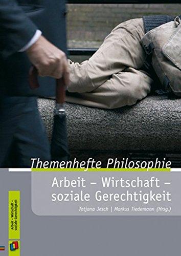 Arbeit - Wirtschaft - soziale Gerechtigkeit (Themenhefte Philosophie)
