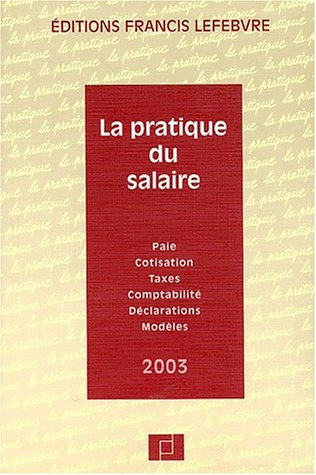 La Pratique du Salaire 2003 : Paie, cotisations, taxes