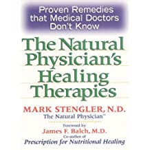 Natural Physician's Healing Therapies: Proven Remedies that Medical Doctors Don't Know
